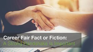 Career Fair Fact or Fiction A Strong Handshake Is Important
