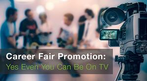 Career Fair Promotion Yes Even You Can Be On TV